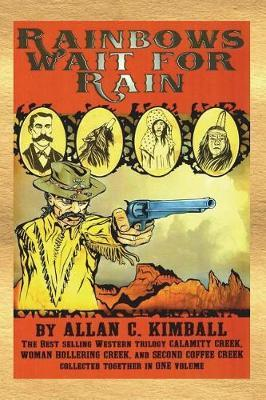 Rainbows Wait for Rain by Allan C Kimball