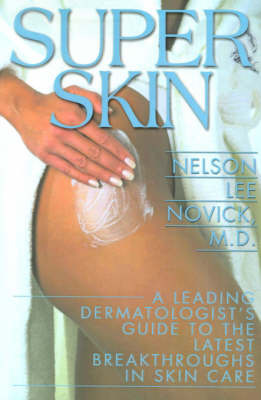 Super Skin: A Leading Dermatologist's Guide to the Latest Breakthroughs in Skin Care by Nelson L. Novick image