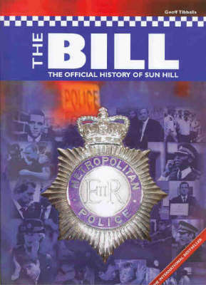 The Bill: The Official History of Sun Hill by Geoff Tibballs image