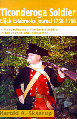 Ticonderoga Soldier Elijah Estabrooks Journal 1758-1760 by Harold A Skaarup image