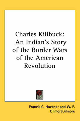 Charles Killbuck: An Indian's Story of the Border Wars of the American Revolution by Francis C. Huebner image