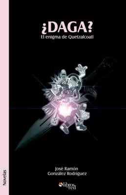 DAGA? El Enigma De Quetzalcoatl by Jose Ramon Gonzalez Rodriguez