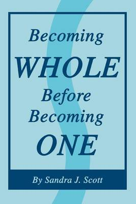 Becoming Whole Before Becoming One by Sandra , J. Scott image