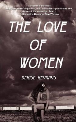 The Love of Women by Denise Neuhaus