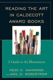 Reading the Art in Caldecott Award Books by Gail D. Nordstrom