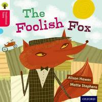 Oxford Reading Tree Traditional Tales: Level 4: The Foolish Fox by Alison Hawes