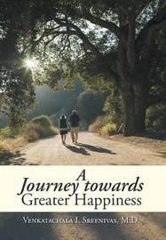 A Journey Towards Greater Happiness by Venkatachala I Sreenivas M D