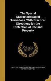The Special Characteristics of Tornadoes, with Practical Directions for the Protection of Life and Property image