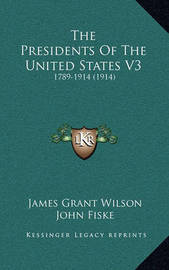 The Presidents of the United States V3: 1789-1914 (1914) by Carl Schurz