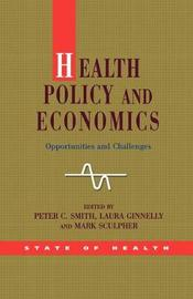 Health Policy and Economics: Opportunities and Challenges by Peter C. Smith