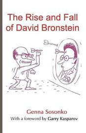 The Rise and Fall of David Bronstein by Genna Sosonko