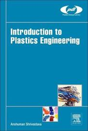 Introduction to Plastics Engineering by Anshuman Shrivastava