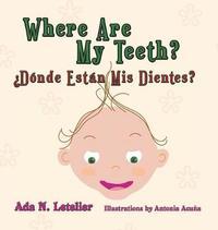 Where Are My Teeth? d nde Est n MIS Dientes? by Ada N Letelier