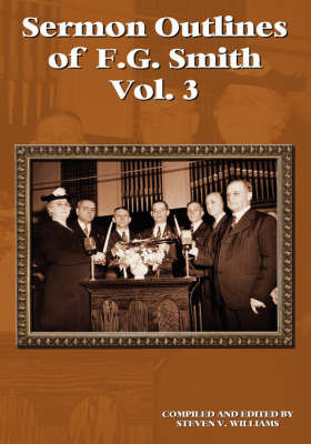 Sermon Outlines of F.G. Smith [Volume Three] by Steven V. Williams