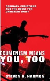 Ecumenism Means You, Too by Steven R Harmon