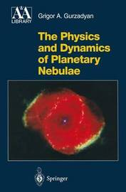 The Physics and Dynamics of Planetary Nebulae by Grigor A. Gurzadyan
