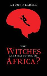 Why Witches Are Still Flying in Africa? by Mfundo Badela