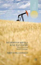 The Growth of Biofuels in the 21st Century by Robert Ackrill
