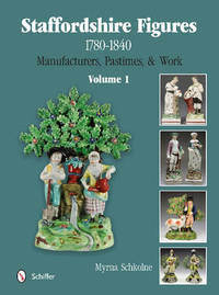 Staffordshire Figures 1780 to 1840 Volume 1 by Myrna Schkolne