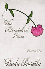 The Blemished Rose: v. 1 by Paola Borella image
