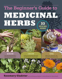 The Beginner's Guide to Medicinal Herbs by Rosemary Gladstar