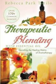 Therapeutic Blending with Essential Oil by Rebecca Park Totilo
