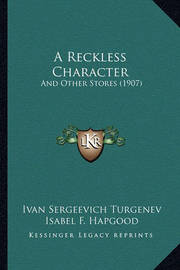 A Reckless Character: And Other Stores (1907) by Ivan Sergeevich Turgenev