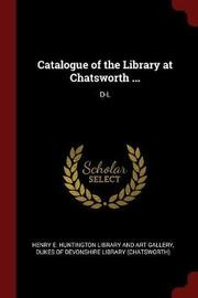 Catalogue of the Library at Chatsworth ... image