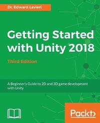 Getting Started with Unity 2018 by Dr Edward Lavieri