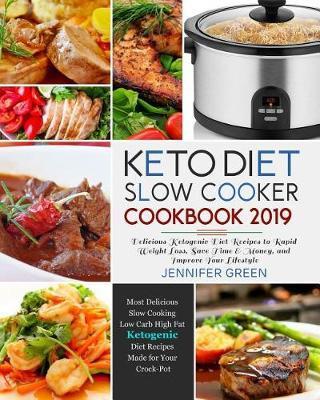 Keto Diet Slow Cooker Cookbook 2019 by Jennifer Green