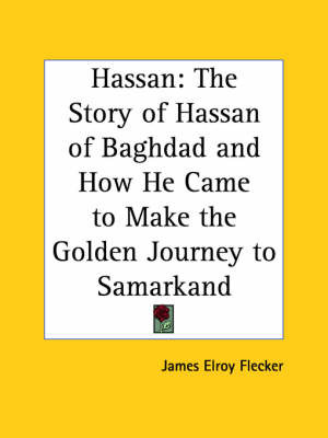 Hassan: The Story of Hassan of Baghdad and How He Came to Make the Golden Journey to Samarkand by James Elroy Flecker image