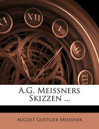 A.G. Meissners Skizzen ... by August Gottlieb Meissner