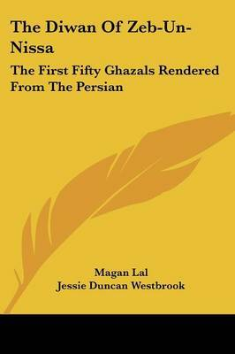 The Diwan of Zeb-Un-Nissa: The First Fifty Ghazals Rendered from the Persian image