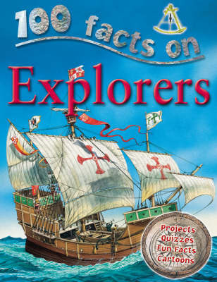 100 Facts - Explorers by Miles Kelly