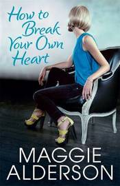 How To Break Your Own Heart by Maggie Alderson image