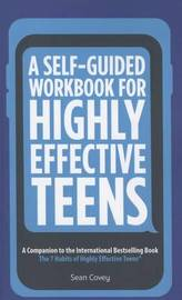 A Self-Guided Workbook for Highly Effective Teens by Sean Covey