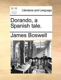 Dorando, a Spanish Tale by James Boswell