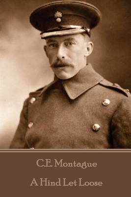 C.E. Montague - A Hind Let Loose by C.E. Montague