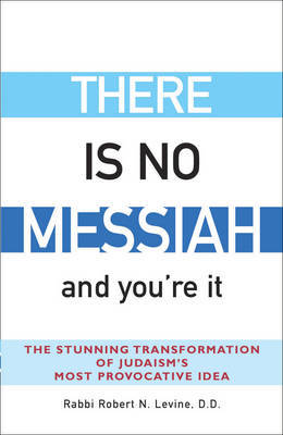 There is No Messiah and You'Re it by Robert N. (Rabbi) Levine