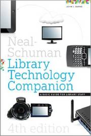 The Neal-Schuman Library Technology Companion, Fourth Edition: A Basic Guide for Library Staff by John Burke