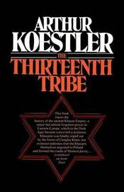 The Thirteenth Tribe the Khazar Empire and Its Heritage by Arthur Koestler