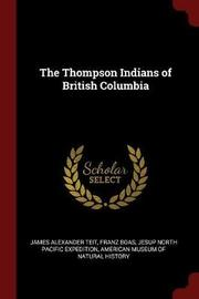 The Thompson Indians of British Columbia by James Alexander Teit