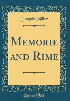 Memorie and Rime (Classic Reprint) by Joaquin Miller