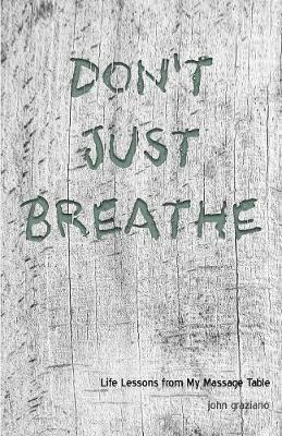 Don't Just Breathe by John Graziano