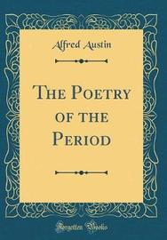 The Poetry of the Period (Classic Reprint) by Alfred Austin image