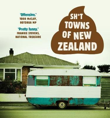 Sh*T Towns of New Zealand by * Anonymous