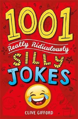 1001 Really Ridiculously Silly Jokes by Clive Gifford