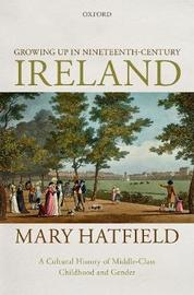 Growing Up in Nineteenth-Century Ireland by Mary Hatfield