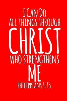 I Can Do All Things Through Christ Who Strengthens Me by Noted Expressions