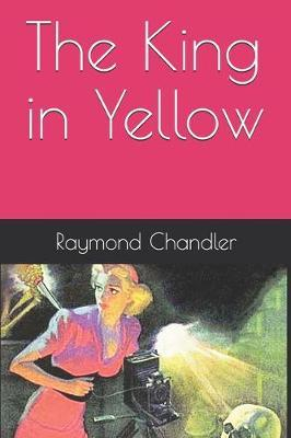 The King in Yellow by Raymond Chandler